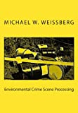 Environmental Crime Scene Processing, Michael Weissberg, 0983486646
