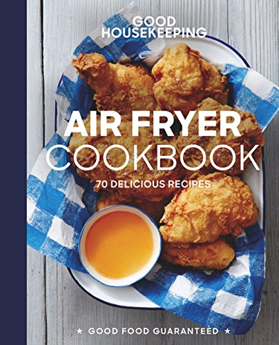 Good Housekeeping Air Fryer Cookbook: 70 Delicious Recipes by Susan Westmoreland, Good Housekeeping