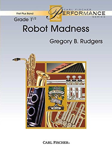 Read Online Robot Madness - Gregory B. Rudgers - Carl Fischer - Flute, Oboe (Opt. Flute II), Clarinet I in B flat, Clarinet II in B flat, Bass Clarinet in B flat, Alto Saxophone in E flat, Tenor Saxophone in B flat, Baritone Saxophone in E flat, Trumpet I in B flat, Trumpet II in B flat, Horn in F, Trombone, Baritone B.C., Bassoon, Baritone T.C.in B flat, Tuba, Mallet Percussion, Timpani, Percussion I, Percussion II - Concert Band - FPS64 pdf epub
