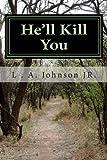 He'll Kill You, L. Johnson, 1489532293