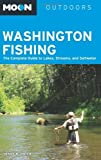 Moon Washington Fishing: The Complete Guide to Lakes, Streams, and Saltwater (Moon Outdoors) Seventh edition by Rudnick, Terry (2012) Paperback
