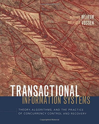 Transactional Information Systems: Theory, Algorithms, and the Practice of Concurrency Control and Recovery (The Morgan Kaufmann Series in Data Management Systems) by Morgan Kaufmann