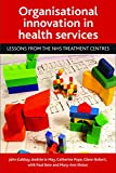 img - for Organisational innovation in health services: Lessons from the NHS treatment centres book / textbook / text book