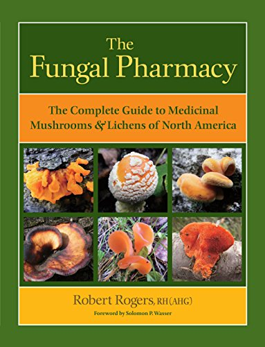 The Fungal Pharmacy  The Complete Guide To Medicinal Mushrooms And Lichens Of North America