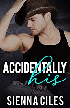 Accidentally His: A  Country Billionaire Romance by [Ciles, Sienna]