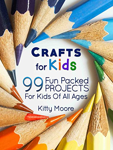 Crafts For Kids (3rd Edition): 99 Fun Packed Projects For Kids Of All Ages! (Kids Crafts) ()