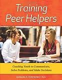 Training Peer Helpers, Barbara B. Varenhorst, 1574824902