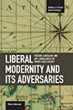 Liberal Modernity and Its Adversaries, Milan Zafirovski, 1608460371