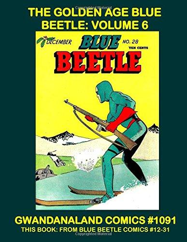 The Golden Age Blue Beetle: Volume 6: Gwandanaland Comics #1091 --- This Book: From Blue Beetle Comics #19-31 pdf