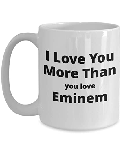 Printed Ceramic Mug I Love You More Than I Love Eminem Ideal Cheap Gift