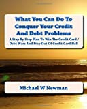 What You Can Do to Conquer Your Credit and Debt Problems, Michael W. Newman, 1442181958