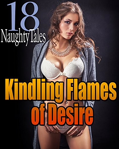 Kindling Flames of Desire - 18 Book Bundle of Utter Satisfaction! (Bundles Kindling)