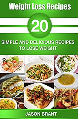 The Weight Loss Little Secrets 2016: Weight Loss Recipes and Clean Eating - 20 Simple And Delicious Recipes to Lose Weight (Weight Loss Recipes, Clean Eating)