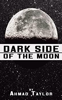 DARK SIDE OF THE MOON by [Taylor, Ahmad]