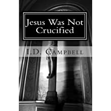 Jesus Was Not Crucified (When You Read This Book You Will Know That 2) (English Edition)