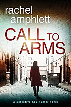 Call to Arms: A Detective Kay Hunter mystery (Kay Hunter British detective crime thriller series Book 5) by [Amphlett, Rachel]
