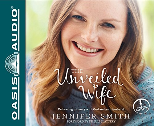 The Unveiled Wife: Embracing Intimacy With God and Your Husband -  Jennifer Smith, Audio CD