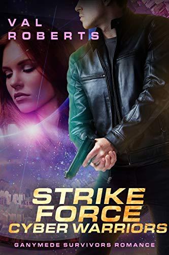 Strike Force Cyberwarriors: Ganymede Survivors Romance (Ganymede Survivors Romance Collection)