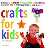 Crafts for Kids: Birthdays*Easter*Halloween*Christmas*Mother's Day*Thanksgiving*and More...