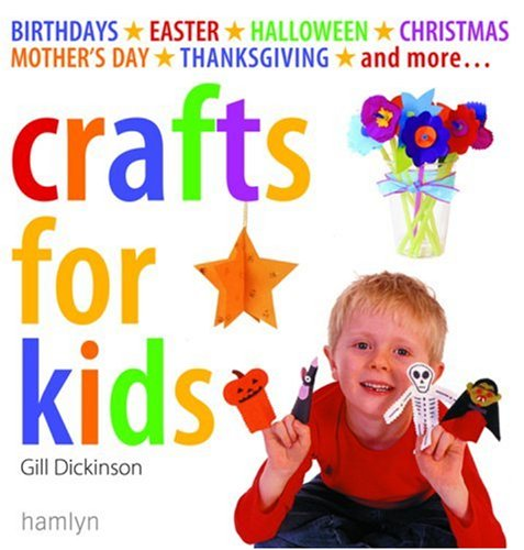 Crafts for Kids: Birthdays*Easter*Halloween*Christmas*Mother's Day*Thanksgiving*and More... pdf epub
