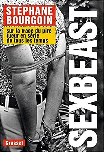 Amazon Fr Sex Beast Sur La Trace Du Pire Tueur En Serie