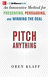 Pitch Anything: An Innovative Method for Presenting, Persuading, and Winning the Deal by Oren Klaff (2014-12-02)