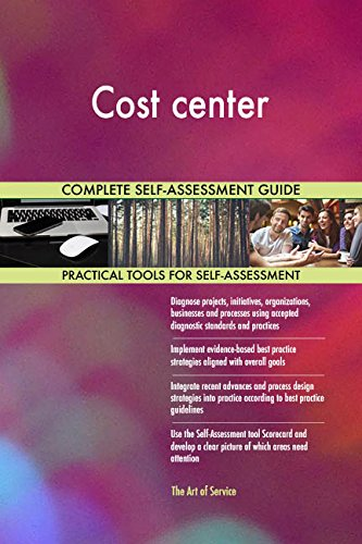 Cost center All-Inclusive Self-Assessment - More than 700 Success Criteria, Instant Visual Insights, Comprehensive Spreadsheet Dashboard, Auto-Prioritized for Quick Results