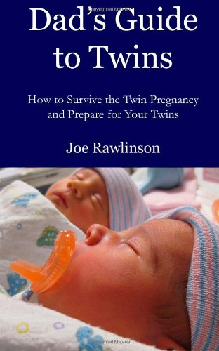 Download Dad's Guide to Twins: How to Survive the Twin Pregnancy and Prepare for Your Twins ebook