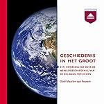 Geschiedenis in het groot: Een hoorcollege over de wereldgeschiedenis, van de big bang tot het heden | Maarten van Rossem