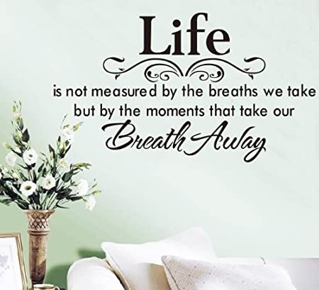 balabella life is not measured by the breaths we take breath away