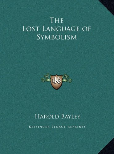 The Lost Language of Symbolism by Bayley Harold