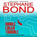 Whole Lotta Trouble: A Humorous Romantic Mystery) Audiobook by Stephanie Bond Narrated by Gabra Zackman