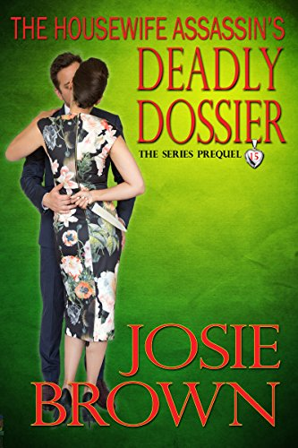 The Housewife Assassin's Deadly Dossier (Sexy Mystery - Prequel): The Series Prequel (Housewife Assassin Series Book 15) (Best Murder Mystery Dinner)