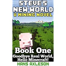 Steve's New World (Book 1): Goodbye Real World, Hello Minecraft!