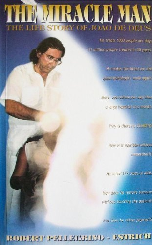 Read Online The Miracle Man. The Life Story of Joao de Deus pdf