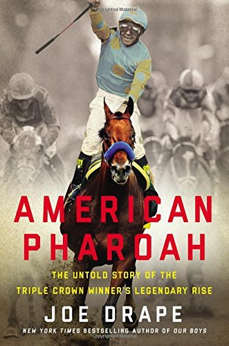 American Pharoah: The Untold Story of the Triple Crown Winner's Legendary Rise by Joe Drape (2016-04-26)