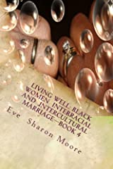 LIVING WELL: Black Women  Interracial and  Intercultural Marriage—Book 4: Black Women Marrying Multiculturally and Living Well: How the Average Black ... Village—Using a Proven, Common Sense Approach Paperback