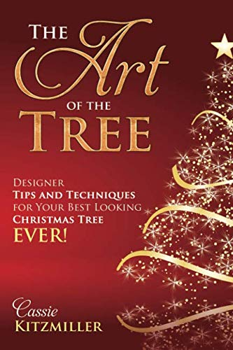 The Art of the Tree: Designer Tips and Techniques for Your Best Looking Christmas Tree Ever