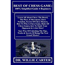 BEST OF CHESS GAME: 100% Simplified Guide 4 Beginners: Learn All About Chess: The Board, The Piece, It Movement, Chess Notation, Secrets Of Chess Masters, How To Win A Chess Game, Rules Of Chess...