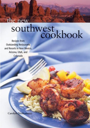 The New Southwest Cookbook: Recipes from Outstanding Restaurants and Resorts in New Mexico, Arizona, Utah, and Colorado by Carolyn Niethammer