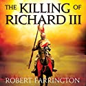 The Killing of Richard III: Wars of the Roses I Audiobook by Robert Farrington Narrated by Sean Barrett