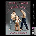 Double Teamed on a Blind Date: A MMF Menage Erotica Story, Blind Date Sex Encounters | Debbie Brownstone