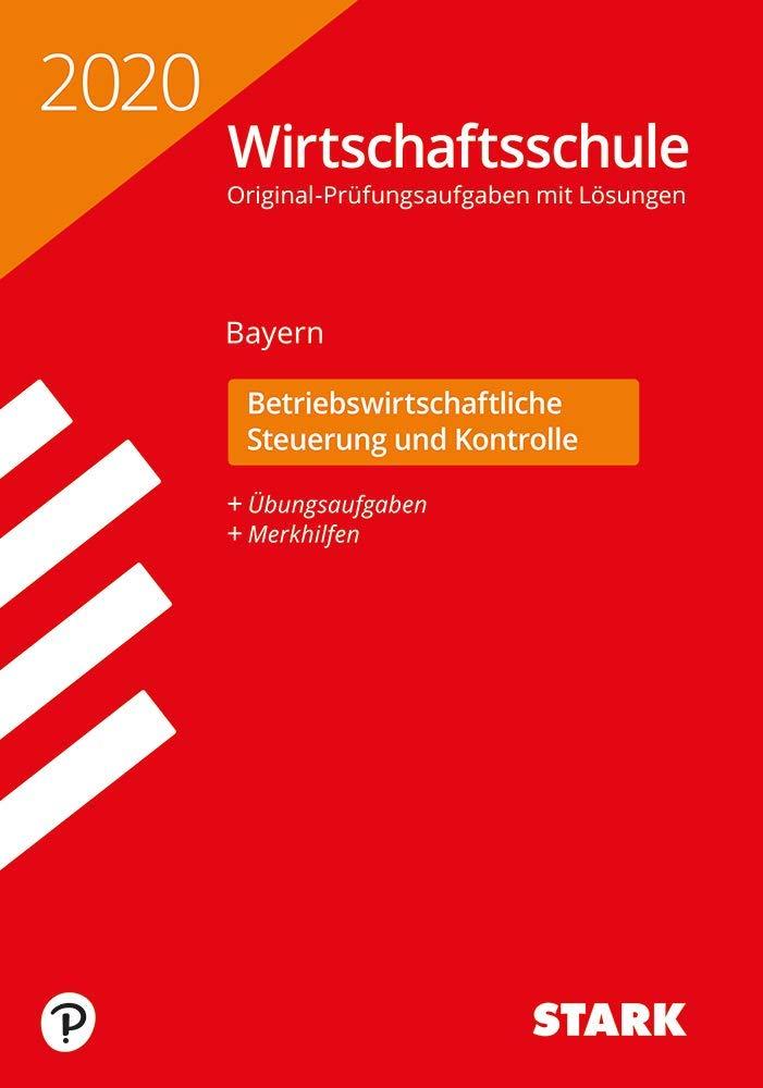 STARK Original Prüfungen Wirtschaftsschule 2020   Betriebswirtschaftliche Steuerung Und Kontrolle   Bayern