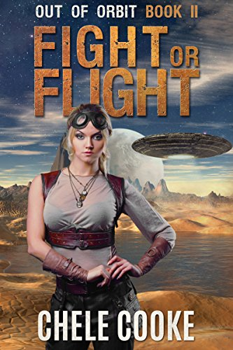 Fight or Flight: A Dystopian Action Adventure Novel (Out of Orbit Book 2) by [Cooke, Chele]
