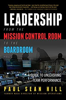 Leadership from the Mission Control Room to the Boardroom: A Guide to Unleashing Team Performance by [Hill, Paul Sean ]