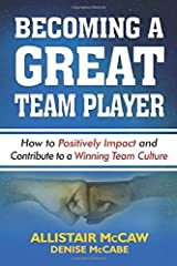 BECOMING A GREAT TEAM PLAYER: How to Positively Impact and Contribute to a Winning Team Culture Paperback