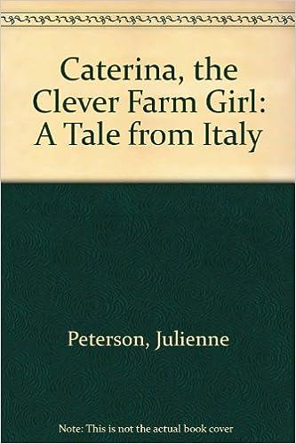 Vapaa kirjanmela latautuu halkeamalla Caterina, the Clever Farm Girl Suomeksi PDF by Julienne Peterson