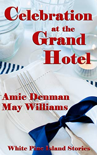 Celebration at the Grand Hotel (White Pine Island Stories Book 9)
