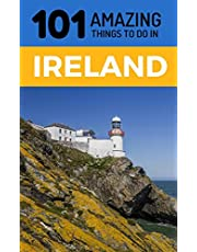 101 Amazing Things to Do in Ireland: Ireland Travel Guide