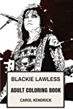 img - for Blackie Lawless Adult Coloring Book: W.A.S.P Pioneer and Shock Rock legend, Great Bass Player and Entertainer Inspired Adult Coloring Book (Blackie Lawless Books) book / textbook / text book